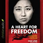 A Heart for Freedom: The Remarkable Journey of a Young Dissident, Her Daring Escape, and Her Quest to Free China's Daughters | Chai Ling