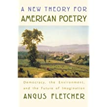 A New Theory for American Poetry: Democracy, the Environment and the Future of Imagination