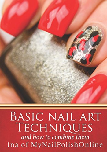 Basic Nail Art Techniques: and how to combine them (Nail Polish Design Book)