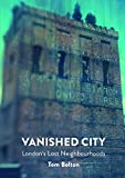 The Vanished City: London's Lost Neighbourhoods (Mit Press)