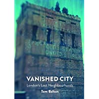 The Vanished City: London's Lost Neighbourhoods (Mit Press)