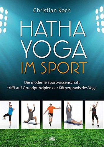 Hatha-Yoga im Sport: Die moderne Sportwissenschaft trifft auf Grundprinzipien der Körperpraxis des Yoga