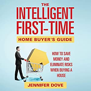 The Intelligent First-Time Home Buyer's Guide Audiobook