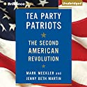 Tea Party Patriots: The Second American Revolution Audiobook by Mark Meckler, Jenny Beth Martin Narrated by Mark Meckler, Jenny Beth Martin