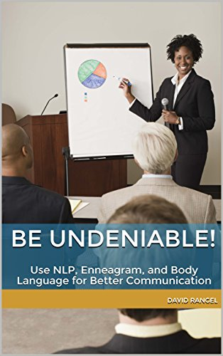 Be Undeniable!: Use NLP, Enneagram, and Body Language for Better Communication (Undeniable Sales Book 1)