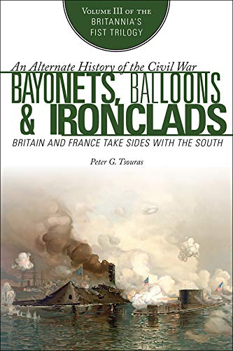 Bayonets, Balloons & Ironclads: Britain and France Take Sides with the South (Britannia's First Trilogy Book ()