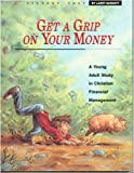 Get a Grip on Your Money, Larry Burkett, 0929608755