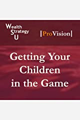 Getting Your Children in the Game (Wealth Strategy U: School of Tax Strategy, Session 9) Audio CD