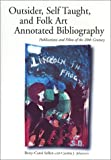 Outsider, Self Taught, and Folk Art Annotated Bibliography, Betty-Carol Sellen and Cynthia J. Johanson, 0786410566