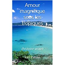 Amour magnifique sous les tropiques: (histoire vraie) (French Edition)