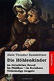 Die Höhlenkinder: Im Heimlichen Grund. Im Pfahlbau. Im Steinhaus. Vollständige Ausgabe