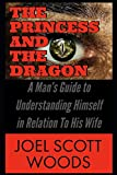 The Princess and The Dragon: A Man's Guide to Understanding Himself in Relation To His Wife