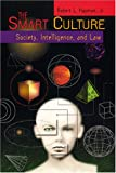 The Smart Culture : Society, Intelligence, and Law, Hayman, Robert L., Jr., 0814735347