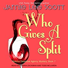 Who Gives a Split: A Gotcha Detective Agency Mystery, Book 7 Audiobook by Jamie Lee Scott Narrated by Todd McLaren, Gabra Zackman