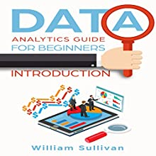 Data Analytics Guide for Beginners: Introduction Audiobook by William Sullivan Narrated by Lukas Arnold