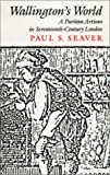 Wallington's World : A Puritan Artisan in Seventeenth-Century London, Seaver, Paul S., 0804712670