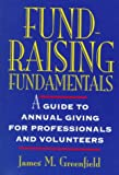 Fund-Raising Fundamentals: A Guide to Annual Giving for Professionals and Volunteers (Wiley Nonprofit Law, Finance and Management Series)