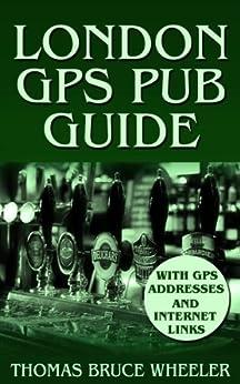 London GPS Pub Guide, with GPS Addresses & Internet Photos (New Generation Travel) by [Wheeler, Thomas Bruce]