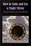 How to Make and Use a Magic Mirror : Psychic Windows into New Worlds, Tyson, Donald, 091934531X