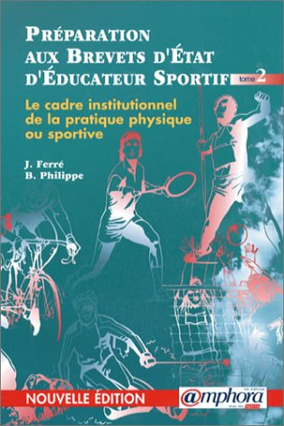 Le cadre institutionnel, socio-économique et juridique des APS, tome 2 Poche – 15 juillet 2008 J. Ferré B. Philippe Amphora 2851805258