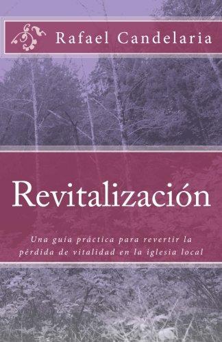 Download Revitalizacion: Una guía práctica para revertir la pérdida de vitalidad en la iglesia local (Spanish Edition) pdf epub