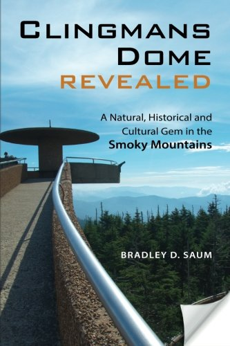 Clingmans Dome Revealed: A Natural, Historical and Cultural Gem in the Smoky - Dome Clingmans
