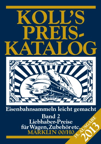 Koll's Preiskatalog: Märklin 00/H0, Ausgabe 2013, Band 2 Liebhaberpreise für Wagen, Zubehör, etc. Eisenbahnsammeln leicht gemacht
