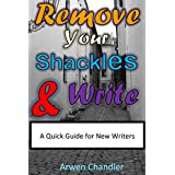 Remove Your Shackles & Write: A Quick Guide for New Writers