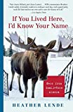 img - for If You Lived Here, I'd Know Your Name: News from Small-Town Alaska by Lende, Heather(March 29, 2006) Paperback book / textbook / text book