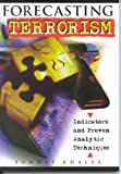 Book cover for Forecasting Terrorism: Indicators and Proven Analytic Techniques