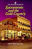 The Pelican Guide to Sacramento and the Gold Country, Faren M. Bachelis, 0882894978