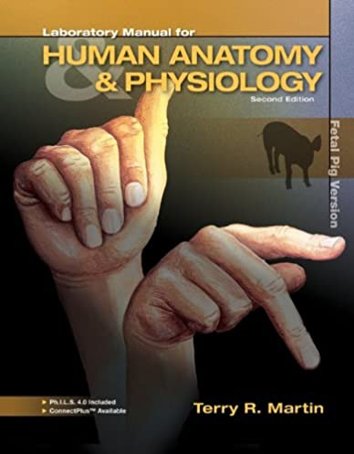 laboratory manual for human a p fetal pig version w phils 4 0 rh amazon com Anatomy and Physiology Lab laboratory manual for human anatomy and physiology terry martin