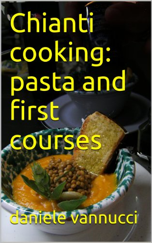 Chianti Pasta - Chianti cooking: pasta and first courses (Chianti recipes Book 1)