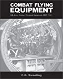 img - for Combat Flying Equipment: U.S. Army Aviator's Personal Equipment, 1917-1945 book / textbook / text book