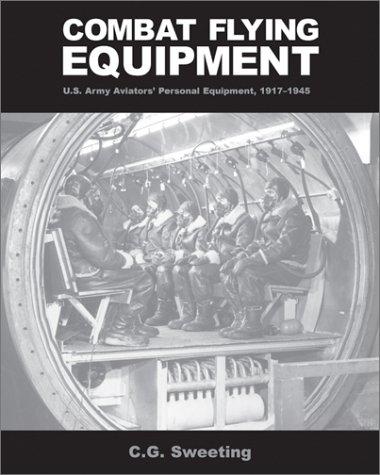 Combat Flying Equipment: U.S. Army Aviator's Personal Equipment, 1917-1945