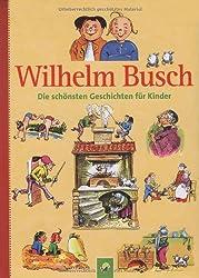 Wilhelm Busch: Die schönsten Geschichten für Kinder