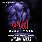 Wild Beast Mate: Beast Mates, Book 2   Milana Jacks