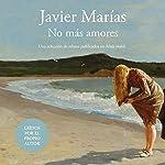 No más amores [No More Love] | Javier Marías