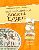 Food and Cooking in Ancient Egypt (Cooking in World Cultures (Paperback))