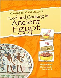 Food and cooking in ancient egypt cooking in world cultures clive food and cooking in ancient egypt cooking in world cultures clive gifford 9781615323371 amazon books forumfinder Images
