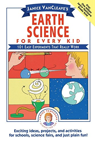 - Janice VanCleave's Earth Science for Every Kid: 101 Easy Experiments that Really Work