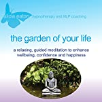 The Garden of Your life: A Relaxing, Guided Meditation to Enhance Wellbeing, Confidence and Happiness | Alicia Eaton