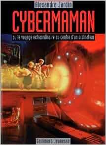 Cybermaman ou le voyage extraordinaire au centre d 39 un for Alexandre jardin amazon