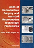 Atlas of Reporductive Surgery and Assisted Reproductive Technology Procedures, David S. McLaughlin, 1853177105