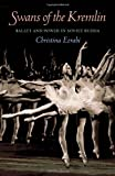Swans of the Kremlin : Ballet and Power in Soviet Russia, Ezrahi, Christina, 0822962144