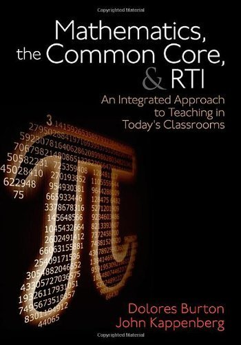 Mathematics, the Common Core, and RTI: An Integrated Approach to Teaching in Today's Classrooms by Burton, Dolores T., Kappenberg, John W. (2013) Paperback