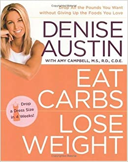 Eat carbs lose weight drop all the pounds you want without giving eat carbs lose weight drop all the pounds you want without giving up the foods you love denise austin amy campbell 0884534297286 amazon books ccuart Choice Image