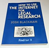 How to Use the Internet for Legal Research, Blackman, Joshua, 1562413902