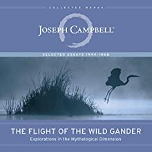 The Flight of the Wild Gander: Explorations in the Mythological Dimension - Selected Essays 1944-1968 Audiobook by Joseph Campbell Narrated by James Anderson Foster