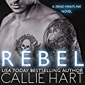 Rebel: Dead Man's Ink, Book 1 Audiobook by Callie Hart Narrated by Walles Hamonde, Kelly Burke